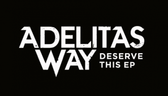 "ADELITAS WAY TO RELEASE NEW EP ""DESERVE THIS"""