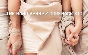 THE BAND PERRY RELEASE COMEBACK KID